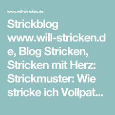 Strickblog www.will-stricken.de, Blog Stricken, Stricken mit Herz: Strickmuster: Wie stricke ich Vollpatent in Runden?