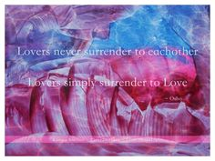 Lovers never surrender to each other Lovers simply surrender to Love ~ Osho Encaustic Art: Karina Stelloo ~ www.close2nature.nl