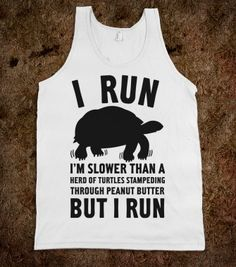I Run Slower Than A Herd Of Turtles - Quotes and Sayings - Skreened T-shirts, Organic Shirts, Hoodies, Kids Tees, Baby One-Pieces and Tote Bags