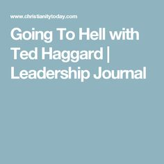 Going To Hell with Ted Haggard | Leadership Journal
