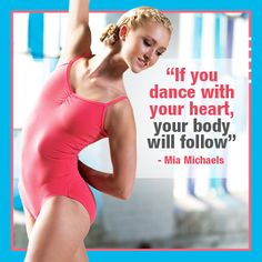 """""""If you dance with your heart, your body will follow"""" -Mia Michaels #dance #quote"""