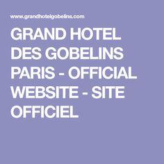 GRAND HOTEL DES GOBELINS PARIS - OFFICIAL WEBSITE - SITE OFFICIEL