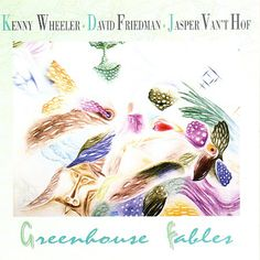 Kenny Wheeler  David Friedman  Jasper Van't Hof   Greenhouse Fables