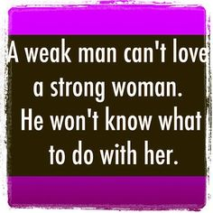 I can't think of a truer statement. Here's to all those strong women out there and the stupid weak men who walk away (ahem KP) haha Great Quotes, Quotes To Live By, Me Quotes, Funny Quotes, Inspirational Quotes, Beau Message, Strong Women Quotes, Insecure Men Quotes, Weak Men Quotes