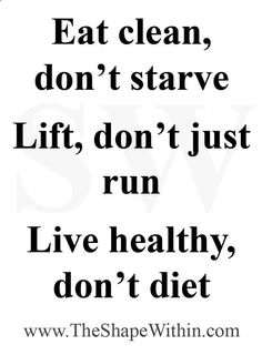 """Program Weight Loss - Eat clean don't starve, lift don't just run, live healthy don't diet - Weight loss motivational quote 