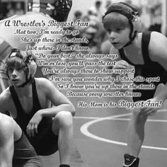 I will always be your biggest fan But you'll never find me just in the stands for when you look up to find me I will be mat side in the coach corner cheering you on! I love you logan and am so proud of you