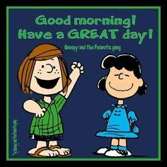 Good Morning Have A Great Day morning good morning morning quotes good morning quotes morning quote peanuts gang good morning quote cute good morning quotes