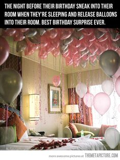 fill kids' room with balloons before they wake up on their birthday! I am sooo gonna do this for Amelia! Especially since we aren't doing her actually bday party on her birthday. She's still gonna get a birthday surprise and cake! Oh I can't wait! Do It Yourself Quotes, Do It Yourself Inspiration, Happy Birthday, Birthday Parties, Birthday Balloons, Romantic Birthday, Birthday Balloon Surprise, Birthday Morning Surprise, Pink Balloons
