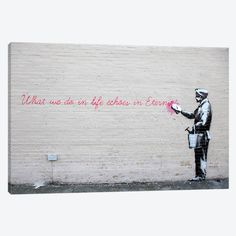 What We Do in Life Echoes in Eternity Canvas Print #BNK16} by Banksy Art Print