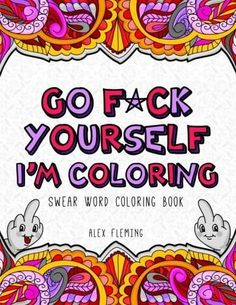 Go F*ck Yourself - Adult Coloring Book for Stress Relief Rude Coloring Pages - 26 Page Swear Word - Swear Word Coloring Book, Coloring Book Pages, Printable Coloring Pages, Vigan, Copics, How To Relieve Stress, Stress Relief, Stress Free, How Are You Feeling