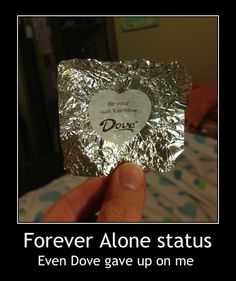 I opened up my dove chocolate on Valentines day, hoping it would comfort my single-ness, and this is what I get.