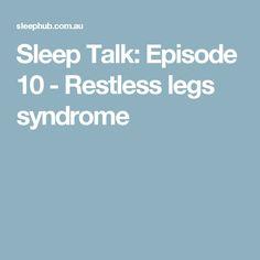 Sleep Talk: Episode 10 - Restless legs syndrome