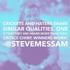 Critics and crickets are going to chirp. Dreamers and doers are going to WORK! #work #dreambig