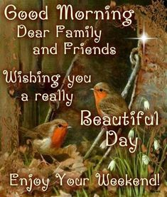 Good morning dear family and friends. Wishing you a really beautiful day. Enjoy your weekend! Good Night Friends, Good Morning Good Night, Good Morning Wishes, Good Morning Quotes Friendship, Happy Morning Quotes, Greetings For The Day, Good Night Greetings, Weekend Greetings, Morning Blessings