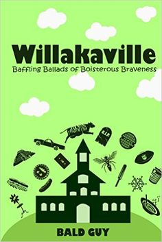 Willakaville: Baffling Ballads of Boisterous Braveness - Kindle edition by Bald Guy. Children Kindle eBooks @ Amazon.com.