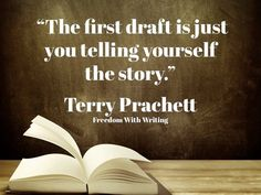"""The first draft is just you telling yourself the story."" - Terry Prachett #quotes #writing *"