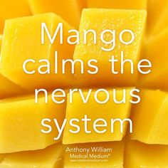 Mango calms the nervous system.