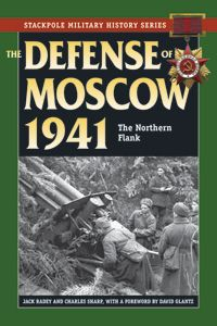 THE DEFENSE OF MOSCOW 1941 by JACK RADEY AND CHARLES SHARP Compelling study of how the Soviets inflicted a stunning defeat on the Germans during the early years of World War II, based on archival records from both sides to shatter old myths about this battle