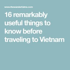 16 remarkably useful things to know before traveling to Vietnam