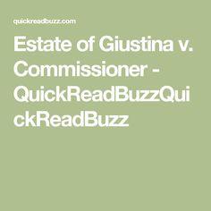 Estate of Giustina v. Commissioner - QuickReadBuzzQuickReadBuzz
