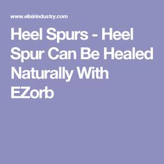 Heel Spurs - Heel Spur Can Be Healed Naturally With EZorb
