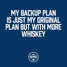 """My backup plan is just my original plan but with more whiskey"" #thewhiskeylifestyle #quotes #whiskey"