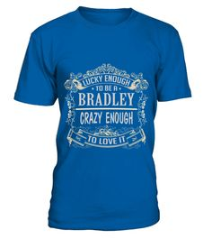 # BRADLEY LUCKY ENOUGH TO BE BRADLEY CRAZY ENOUGH TO LOVE IT .  BRADLEY LUCKY ENOUGH TO BE BRADLEY CRAZY ENOUGH TO LOVE IT  A GIFT FOR A SPECIAL PERSON  It's a unique tshirt, with a special name!   HOW TO ORDER:  1. Select the style and color you want:  2. Click Reserve it now  3. Select size and quantity  4. Enter shipping and billing information  5. Done! Simple as that!  TIPS: Buy 2 or more to save shipping cost!   This is printable if you purchase only one piece. so dont worry, you will…