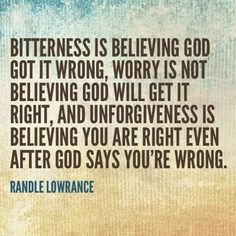 Bitterness, Worry & Unforgiveness