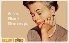 Valium. Vitamin. Close enough.
