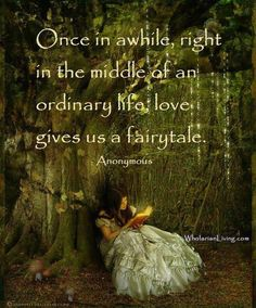"""Once in a while, right in the middle of an ordinary life, love gives us a fairytale."""