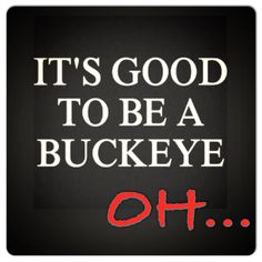 It's Good To Be. Buckeye..