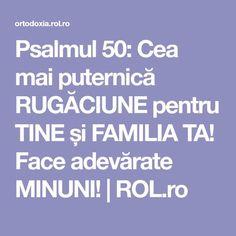 Psalmul 50: Cea mai puternică RUGĂCIUNE pentru TINE și FAMILIA TA! Face adevărate MINUNI! | ROL.ro Mai, Orice, Folklore, Medicine
