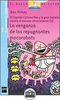 La venganza de los repugnantes mocorobots: El capitán Calzoncillos y la gran batalla contra el mocoso chico biónico II: 9 (Barco de Vapor Azul) de Dav Pilkey ✿ Libros infantiles y juveniles - (De 6 a 9 años) ✿