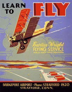 "Learn to fly. Curtiss-Wright Flying Service, world's oldest flying organization. This vintage advertising poster shows a biplane flying above Bridgeport Airport in StratFord, Connecticut. ""Phone: Stra"