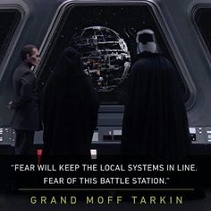"""Fear Will Keep The Local Systems In Fear Of This Battle Station""-Grand Moff Tarkin"