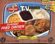 Oven-Baked Swanson TV Dinners. One of the better meals back in the day. At least they didn't make it with Jello or Aspic. LOL! LLK