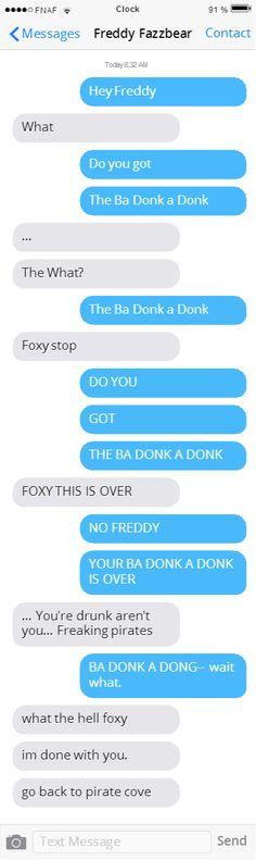 freddy tienes donk a donk  que? que si tienes donk a donk pero que demonios foxy!! has bebido demasiado vuelve a la pirate cove