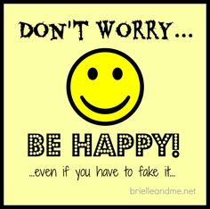 When you see a happy person, are you envious? Want to know how to have what they have? Just be happy. Fake it if you have to. Because happiness is worth it.