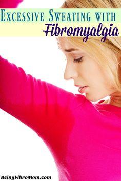 Excessive Sweating with Fibromyalgia #fibromyalgia #hyperhidrosis #beingfibromom http://www.beingfibromom.com/excessive-sweating-hyperhidrosis-fibromyalgia/