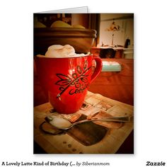 A Lovely Latte Kind of Birthday (card) Greeting Card by Siberianmom of Zazzle.com