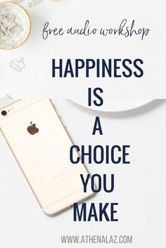Happiness is a choice you make + a free audio workshop created by Athena Laz