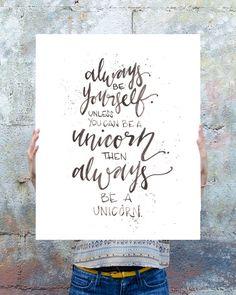 Always be yourself. Unless you can be a unicorn. Then, always be a unicorn ****************** Original watercolor, digitally printed on high- Unicorn Poster, Unicorn Print, Unicorn Quotes, Letter Wall, Wall Art Designs, Wall Quotes, True Words, Wall Prints, Diy Art