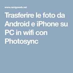 Trasferire le foto da Android e iPhone su PC in wifi con Photosync