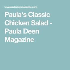 Paula's Classic Chicken Salad - Paula Deen Magazine