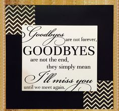 Funeral, Going Away SIGN, GOODBYES are not forever the end they simply mean I'll Miss You until we meet again, Wood Chevron Decor Black Gift - Today Pin Funeral Memorial, Memorial Gifts, Memorial Ideas, Memorial Cards, Goodbyes Are Not Forever, Goodbye Party, Moving Away Gifts, Going Away Parties, Farewell Parties