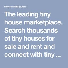 The leading tiny house marketplace. Search thousands of tiny houses for sale and rent and connect with tiny house professionals.