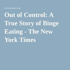 Out of Control: A True Story of Binge Eating - The New York Times