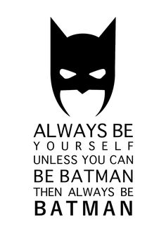 "Always Be Yourself Unless You Can Be Batman Then Always Be Batman  Receive your instant download of this print in five different sizes within minutes of purchase.  You will receive five high-resolution (300dpi) printable JPGs in the following sizes: 4 x 6"" 5 x 7"" 8 x 10"" 11 x 14"" 16 x 20""  These original artworks make great gifts and are perfect for decorating your home, office or childs bedroom.  A link to your download will be emailed to you immediately after the payment is processed. All…"