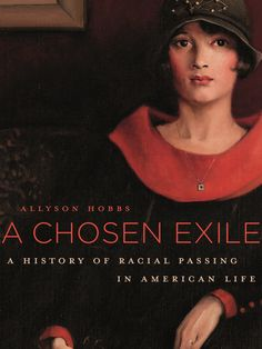 """A Chosen Exile- Allyson Hobbs explores individuals who engaged in """"passing"""" as white in order to avoid racial discrimination. Hobbs explains in this NPR interview that most writings that cover this issue tend to focus on the benefits gained from """"passing."""" Hobbs has chosen to explore the pain and loss that comes with """"passing"""" (losing ones family/self, for example). ooking forward to picking up a copy."""