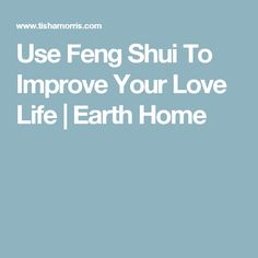 Use Feng Shui To Improve Your Love Life | Earth Home